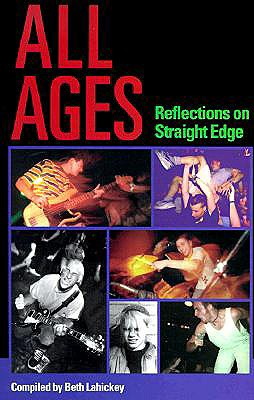 All Ages: Reflections on Straight Edge - Lahickey, Beth (Editor), and Cappo, Ray (Foreword by)