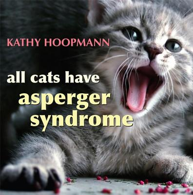 All Cats Have Asperger Syndrome - Hoopmann, Kathy