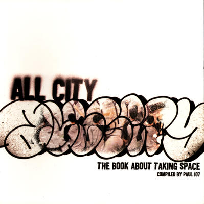 All City: The Book about Taking Space - 107, Paul (Compiled by)