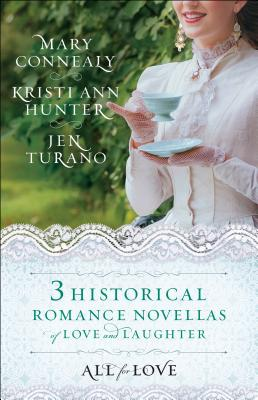 All for Love: Three Historical Romance Novellas of Love and Laughter - Hunter, Kristi Ann, and Connealy, Mary, and Turano, Jen