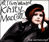All I Ever Wanted: The Anthology - Kirsty MacColl