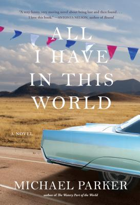 All I Have In This World: A Novel - Parker, Michael