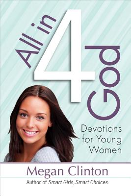 All in 4 God: Devotions for Young Women - Clinton, Megan