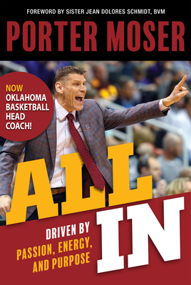 All in: Driven by Passion, Energy, and Purpose - Moser, Porter, and Schmidt, Jean Dolores, Sister (Foreword by)