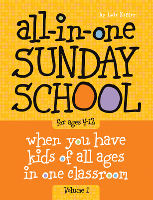 All-In-One Sunday School Volume 1: When You Have Kids of All Ages in One Classroom - Keffer, Lois