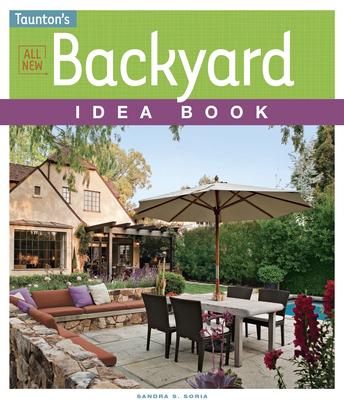 All New Backyard Idea Book - Soria, Sandra S