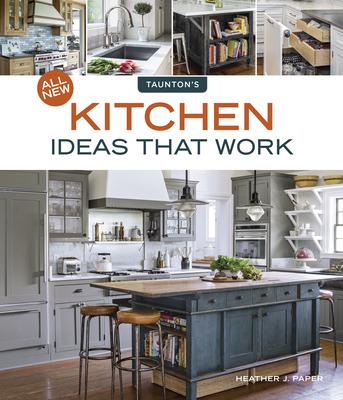 All New Kitchen Ideas That Work - Paper, Heather J