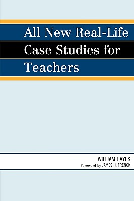 All New Real-Life Case Studies for Teachers - Hayes, William