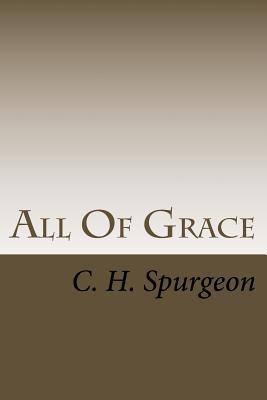 All of Grace - Spurgeon, Charles Haddon, and Treasuring Truth (Editor)
