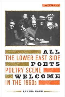 All Poets Welcome: The Lower East Side Poetry Scene in the 1960s - Kane, Daniel