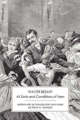 All Sorts and Conditions of Men: An Impossible Story - Besant, Walter, Sir, and Morrison, Kevin A. (Editor)