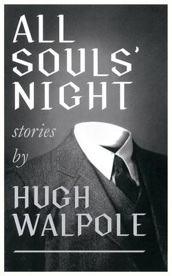 All Souls' Night (Valancourt 20th Century Classics) - Walpole, Hugh, Sir, and Howard, John (Introduction by)