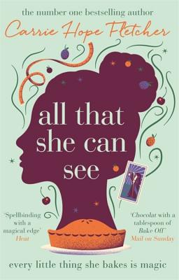 All That She Can See: Every little thing she bakes is magic - Fletcher, Carrie Hope