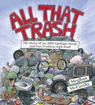 All That Trash: The Story of the 1987 Garbage Barge and Our Problem with Stuff -
