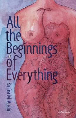 All the Beginnings of Everything - Austin, Kindra, and Ray, Christine (Editor)