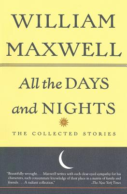 All the Days and Nights: The Collected Stories - Maxwell, William, Sir