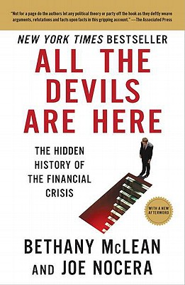 All the Devils Are Here: The Hidden History of the Financial Crisis - McLean, Bethany, Ms., and Nocera, Joe