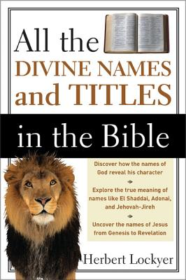 All the Divine Names and Titles in the Bible - Lockyer, Herbert, Dr.