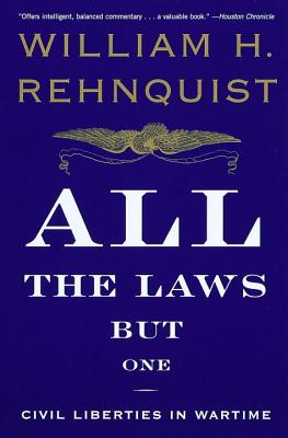 All the Laws But One: Civil Liberties in Wartime - Rehnquist, William H