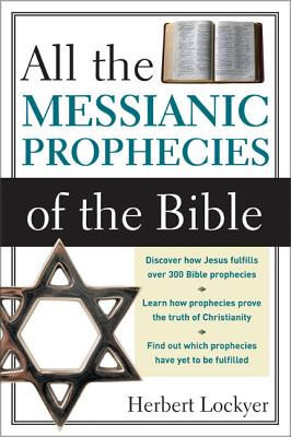 All the Messianic Prophecies of the Bible - Lockyer, Herbert, Dr.