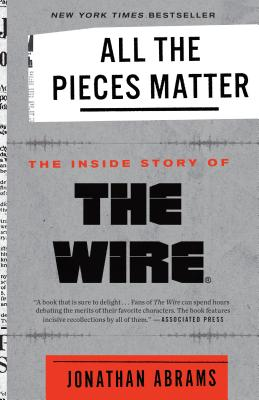 All the Pieces Matter: The Inside Story of the Wire(r) - Abrams, Jonathan