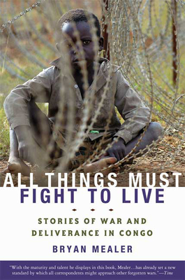 All Things Must Fight to Live: Stories of War and Deliverance in Congo - Mealer, Bryan