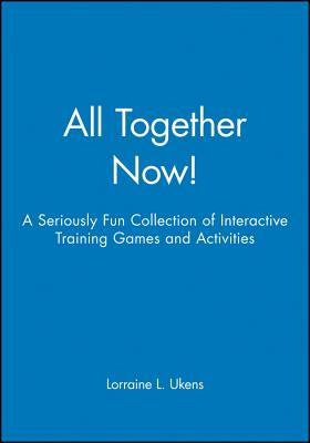 All Together Now!: A Seriously Fun Collection of Interactive Training Games and Activities - Ukens, Lorraine L