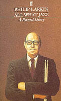 All What Jazz: A Record Diary 1961 - 1971 - Larkin, Philip