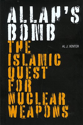 Allah's Bomb: The Islamic Quest for Nuclear Weapons - Venter, Al J