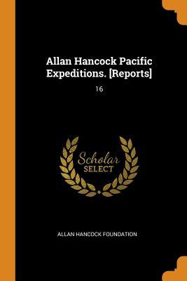Allan Hancock Pacific Expeditions. [reports]: 16 - Foundation, Allan Hancock