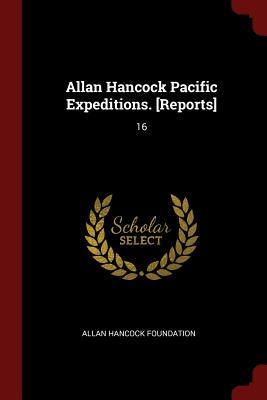 Allan Hancock Pacific Expeditions. [Reports]: 16 - Foundation, Allan Hancock