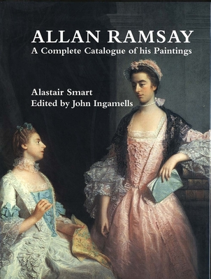 Allan Ramsay: A Complete Catalogue of His Paintings - Smart, Alastair