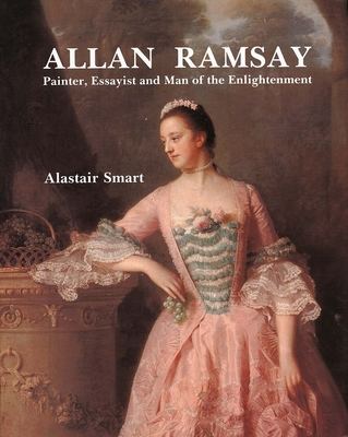 Allan Ramsay: Painter, Essayist and Man of the Enlightenment - Smart, Alastair