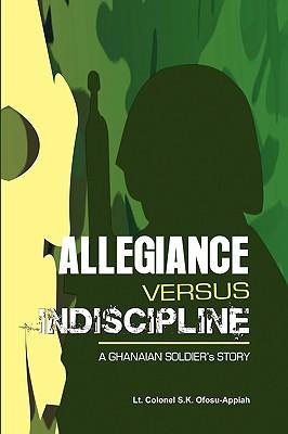 Allegiance Versus Indiscipline - Ofosu-Appiah, Lt Colonel S K, and Ofosu-Appiah, S K