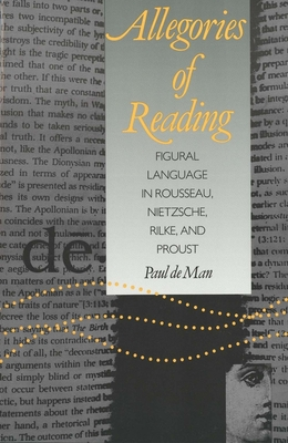 Allegories of Reading: Figural Language in Rousseau, Nietzsche, Rilke, and Proust - De Man, Paul, Professor