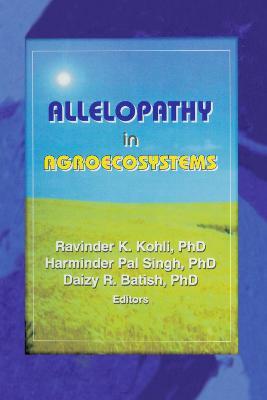 Allelopathy in Agroecosystems - Kohli, Ravinder K, and Singh, Harminder Pal, and Batish, Daizy Rani