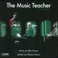 Allen Shawn: The Music Teacher - Allen Shawn (piano); Allen Shawn (percussion); Bart Feller (piccolo); Bart Feller (flute); Carol Wong (piano);...