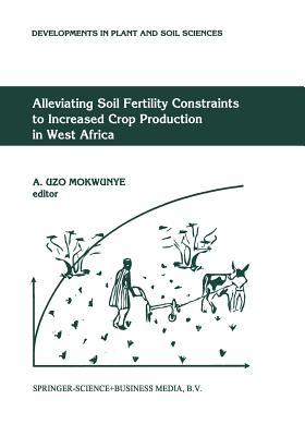 Alleviating Soil Fertility Constraints to Increased Crop Production in West Africa - Mokwunye, A Uzo (Editor)