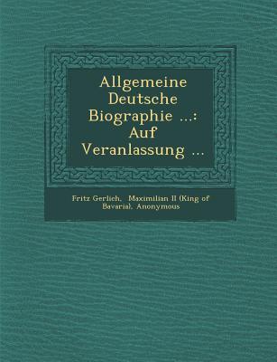 Allgemeine Deutsche Biographie ...: Auf Veranlassung ... - Gerlich, Fritz