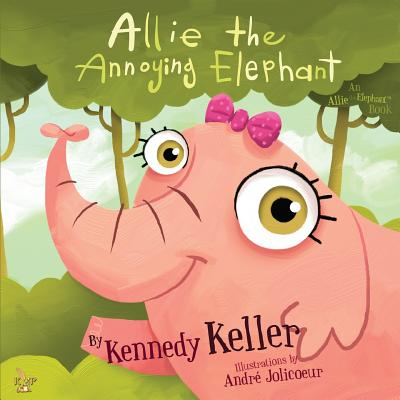 Allie the Annoying Elephant - Keller, Kennedy