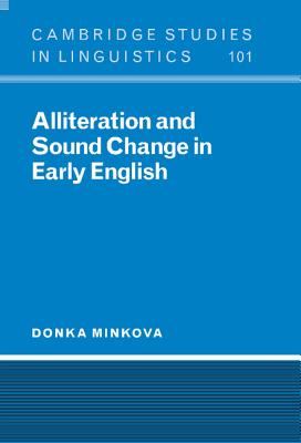 Alliteration and Sound Change in Early English - Minkova, Donka, Professor, and Anderson, S R (Editor), and Bresnan, J (Editor)