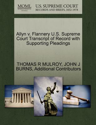 Allyn V. Flannery U.S. Supreme Court Transcript of Record with Supporting Pleadings - Mulroy, Thomas R, and Burns, John J, and Additional Contributors