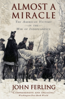 Almost a Miracle: The American Victory in the War of Independence - Ferling, John