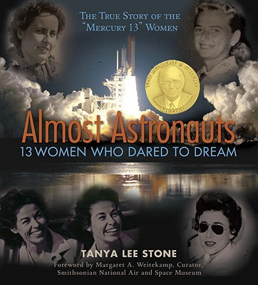 Almost Astronauts: 13 Women Who Dared to Dream - Stone, Tanya Lee, and Weitekamp, Margaret A (Foreword by)