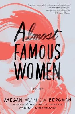 Almost Famous Women: Stories - Mayhew Bergman, Megan