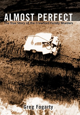 Almost Perfect: The True Story of the Crawford Family Murders - Fogarty, Greg