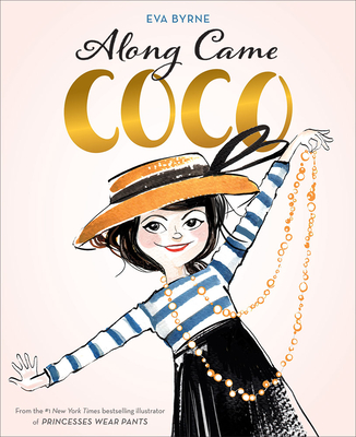 Along Came Coco: A Story about Coco Chanel - Byrne, Eva