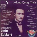 Along Gypsy Trails - A Tribute to Le?n Zuckert