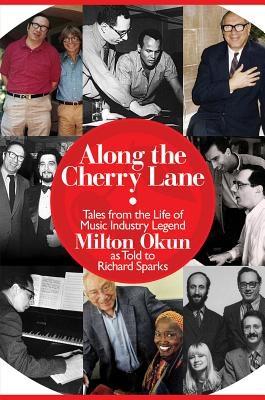 Along the Cherry Lane: Tales from the Life of Music Industry Legend Milton Okun - Okun, Milton, and Sparks, Richard