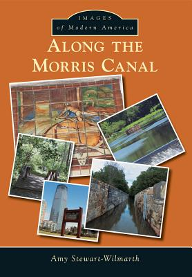 Along the Morris Canal - Stewart-Wilmarth, Amy